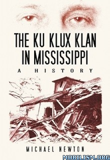 Download The Ku Klux Klan in Mississippi by Michael Newton (.PDF)