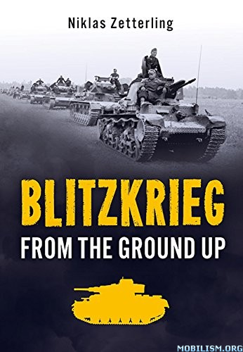 Download ebook Blitzkrieg: From the Ground Up by Niklas Zetterling (.ePUB)