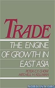 Trade – The Engine of Growth in East Asia by Peter C. Y. Chow+