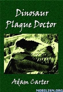 Download Dinosaur Plague Doctor by Adam Carter (.ePUB)