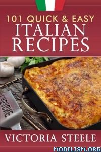 101 Quick & Easy Italian Recipes by Victoria Steele