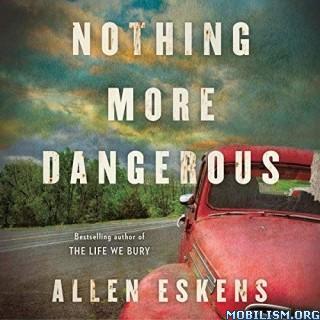 Nothing More Dangerous by Allen Eskens
