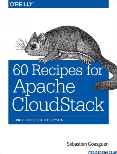 60 Recipes for Apache CloudStack by Sébastien Goasguen