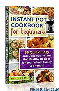 Instant Pot Cookbook for Beginners by Neryl East