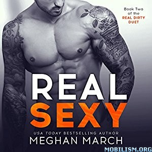 Download ebook Real Sexy (Real Dirty Duet #2) by Meghan March (.MP3)