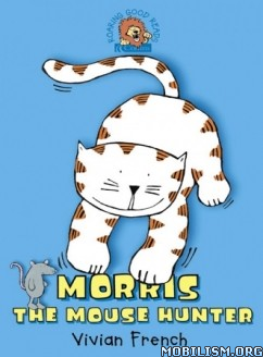 Download ebook Morris the Mouse Hunter by Vivian French (.ePUB) (.MOBI)