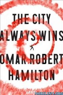 Download ebook The City Always Wins by Omar Robert Hamilton (.ePUB)