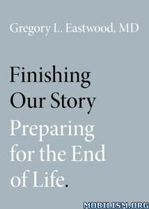 Finishing Our Story by Gregory L. Eastwood