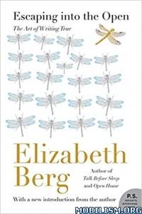 Download ebook Escaping into the Open by Elizabeth Berg (.ePUB)