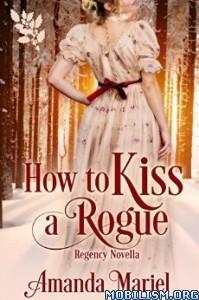 Download ebook How To Kiss A Rogue by Amanda Mariel (.ePUB)