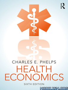 Health Economics, 6th Edition by Charles E. Phelps