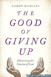 Download The Good of Giving Up by Aaron Damiani (.ePUB)