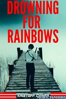 Download ebook Drowning For Rainbows by Kristoff Chimes (.ePUB)