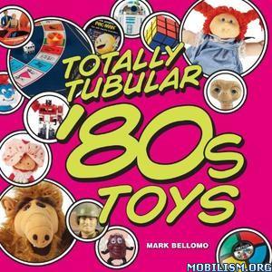 Download ebook Totally Tubular '80s Toys by Mark Bellomo (.ePUB)