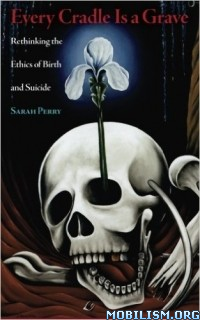 Download ebook Every Cradle Is a Grave... by Sarah Perry (.PDF)