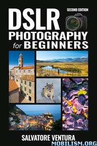 DSLR Photography for Beginners, 2nd Ed. by Salvatore Ventura