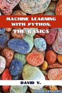 Download Machine Learning with Python: The Basics by David V. (.ePUB)