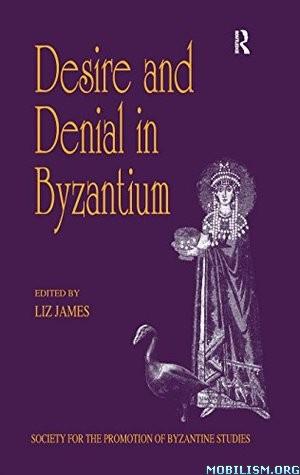 Desire and Denial in Byzantium by Liz James
