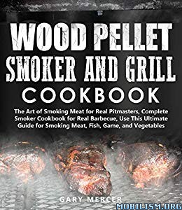 Wood Pellet Smoker and Grill Cookbook by Gary Mercer