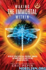 Waking the Immortal Within by Eric Pepin  +
