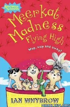 Download Meerkat Madness Flying High by Ian Whybrow (.ePUB)
