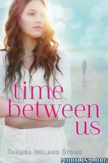 Download ebook Time Between Us series by Tamara Ireland Stone (.ePUB)+