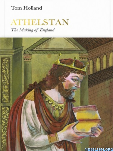 Athelstan: The Making of England by Tom Holland