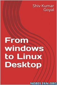 Download ebook From Windows To Linux Desktop by Shiv Kumar Goyal (.ePUB)