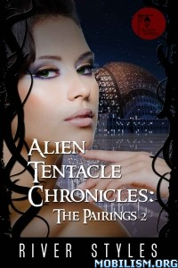 Download ebook Alien Tentacle Chronicles by River Styles (.ePUB)(.AZW3)