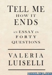 Download Tell Me How It Ends by Valeria Luiselli (.ePUB)(.AZW3)+