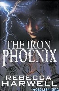 Download ebook The Iron Phoenix by Rebecca Harwell (.ePUB)+