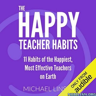 The Happy Teacher Habits by Michael Linsin