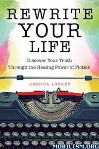 Download ebook Rewrite Your Life by Jessica Lourey (.ePUB)