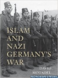 Islam and Nazi Germany's War by David Motadel