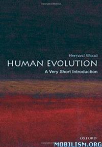 Human Evolution: A Very Short Introduction by Bernard Wood