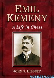 Emil Kemeny: A Life in Chess by John S. Hilbert