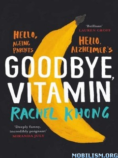 Download ebook Goodbye, Vitamin: A Novel by Rachel Khong (.ePUB)