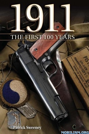 Download 1911 The First 100 Years by Patrick Sweeney (.ePUB)