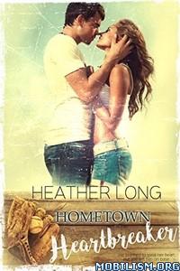 Download ebook Hometown Heartbreaker by Heather Long (.ePUB)