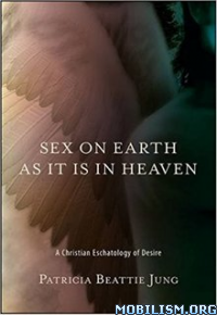 Download ebook Sex on Earth as It Is... by Patricia Beattie Jung (.ePUB)+