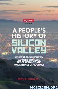 A People's History of Silicon Valley by Keith A. Spencer
