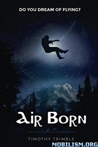 Download ebook Air Born: Do You Dream of Flying? by Timothy Trimble (.ePUB)