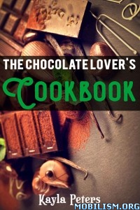 Download ebook The Chocolate Lover's Cookbook by Kayla Peters (.ePUB)+