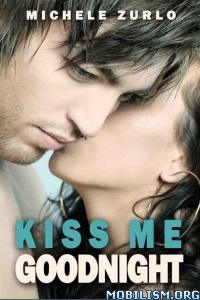 Download ebook Kiss Me Goodnight by Michele Zurlo (.ePUB)