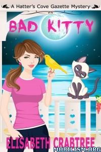 Download ebook Bad Kitty by Elisabeth Crabtree (.ePUB)(.MOBI)(.AZW3)