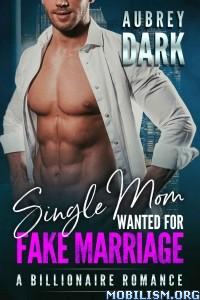 Download Single Mom Wanted for Fake Marriage by Aubrey Dark (.ePUB)