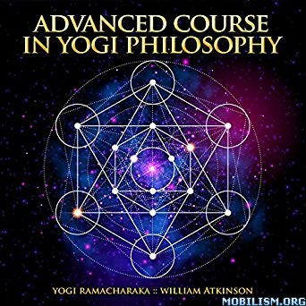 Advanced Course in Yogi Philosophy by Yogi Ramacharaka +