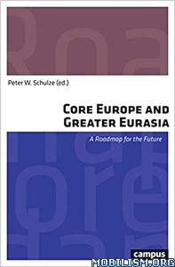 Core Europe and Greater Eurasia by Peter W. Schulze