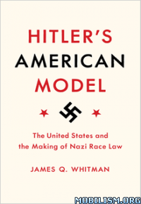 Download Hitler's American Model by James Q. Whitman (.ePUB)