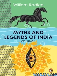 Download ebook Myths & Legends of India, Vol 1 by William Radice (.ePUB)